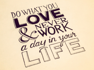 do-what-you-love-and-never-work-a-day-in-your-life (1)