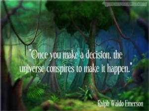 once-you-make-a-decision-the-universe-conspires-to-make-it-happen-1